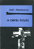 Mackiewicz W cieniu krzyża Kabel Opatrzności krzyza Opatrznosci  Warszawa Wydawnictwo Baza 1990 k003982 Muzeum Wolnego Słowa www.m-ws.pl/muzeum/